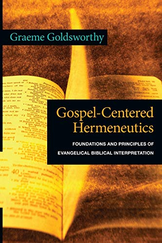 Gospel-Centered Hermeneutics: Foundations and Principles of Evangelical: Goldsworthy, Graeme