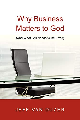 9780830838882: Why Business Matters to God: (And What Still Needs to Be Fixed)