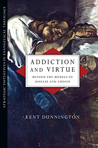 9780830839018: Addiction and Virtue: Beyond the Models of Disease and Choice (Strategic Initiatives in Evangelical Theology)