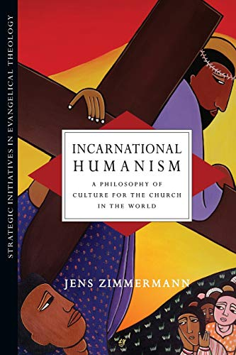 9780830839032: Incarnational Humanism: A Philosophy of Culture for the Church in the World (Strategic Initiatives in Evangelical Theology)