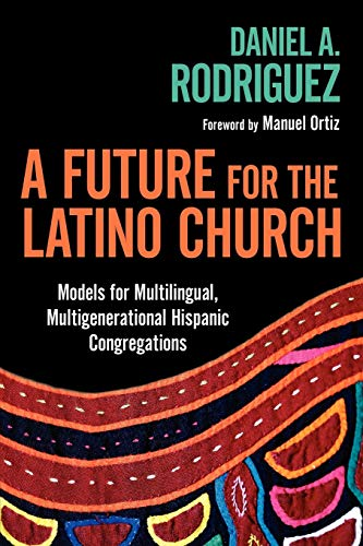 9780830839308: A Future for the Latino Church: Models for Multilingual, Multigenerational Hispanic Congregations