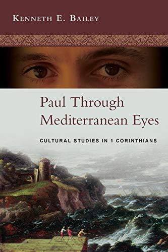 Paul Through Mediterranean Eyes: Cultural Studies in 1 Corinthians: Kenneth E. Bailey