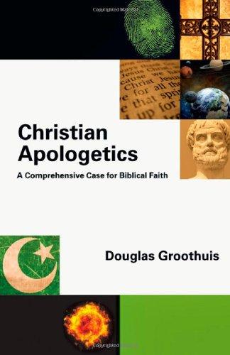 Christian Apologetics: A Comprehensive Case for Biblical Faith (Hardcover): Douglas Groothuis
