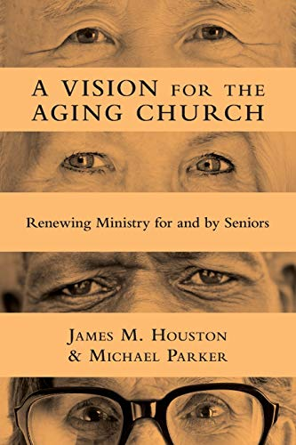 A Vision for the Aging Church : Renewing Ministry for and