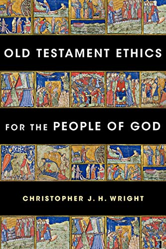 Old Testament Ethics for the People of God (0830839615) by Christopher J. H. Wright