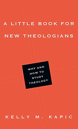 A Little Book for New Theologians: Why and How to Study Theology (0830839755) by Kelly M. Kapic