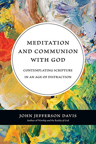 Meditation and Communion with God: Contemplating Scripture in an Age of Distraction (0830839763) by Davis, John Jefferson