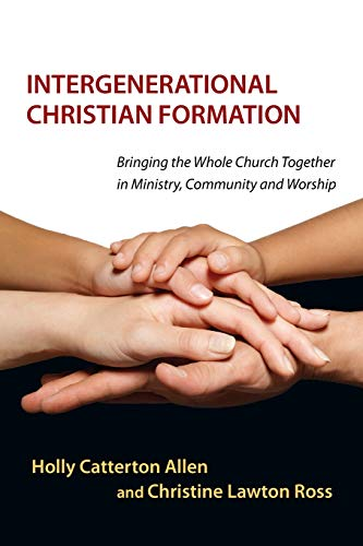 9780830839810: Intergenerational Christian Formation: Bringing the Whole Church Together in Ministry, Community and Worship