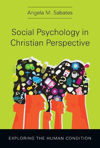 Social Psychology in Christian Perspective: Exploring the Human Condition: Sabates, Angela M.