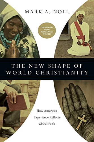 The New Shape of World Christianity: How American Experience Reflects Global Faith (0830839933) by Mark A. Noll