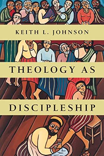 Theology as Discipleship: Keith L. Johnson