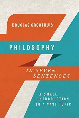9780830840939: Philosophy in Seven Sentences: A Small Introduction to a Vast Topic