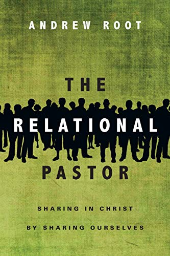 The Relational Pastor: Sharing in Christ by Sharing Ourselves: Root, Andrew