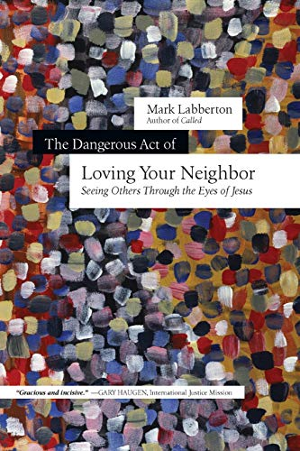9780830844647: The Dangerous Act of Loving Your Neighbor: Seeing Others Through the Eyes of Jesus