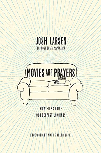 Movies Are Prayers: How Films Voice Our Deepest Longings (Paperback) 9780830844784  Movies are our way of telling God what we think about this world and our place in it. . . . Movies can be many things: escapist experie