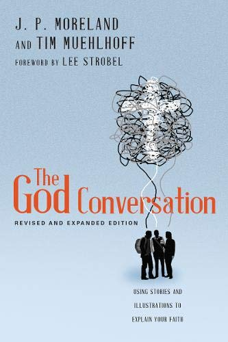 The God Conversation: Using Stories and Illustrations to Explain Your Faith: J. P. Moreland