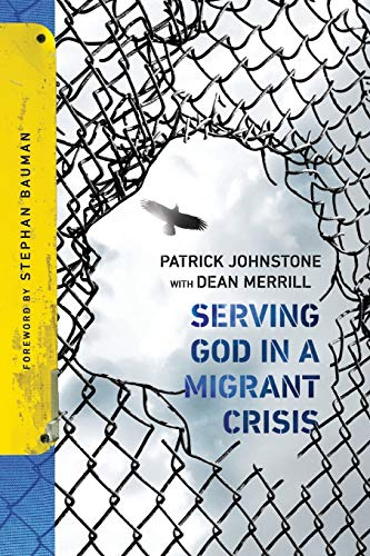 Serving God In A Migrant Crisis: Ministry: Johnstone, Patrick/ Merrill,