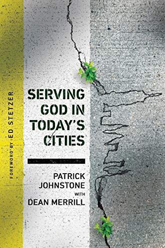 Serving God In Today's Cities: Facing The: Johnstone, Patrick/ Merrill,