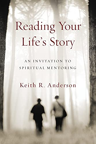 Reading Your Life's Story: An Invitation to Spiritual Mentoring: Keith R. Anderson