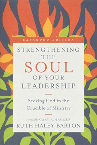 9780830846450: Strengthening the Soul of Your Leadership: Seeking God in the Crucible of Ministry (Transforming Resources)