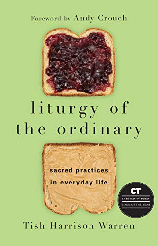 9780830846788: Liturgy of the Ordinary: Sacred Practices in Everyday Life