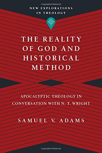 9780830849147: The Reality of God and Historical Method: Apocalyptic Theology in Conversation with N. T. Wright (New Explorations in Theology)