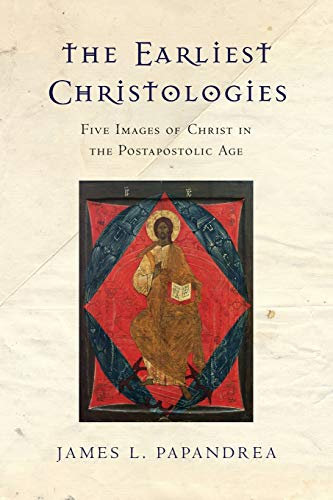 9780830851270: The Earliest Christologies: Five Images of Christ in the Postapostolic Age