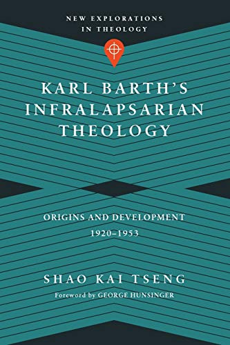 9780830851324: Karl Barth's Infralapsarian Theology: Origins and Development, 1920-1953 (New Explorations in Theology)