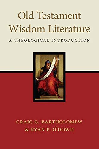 Old Testament Wisdom Literature: A Theological Introduction: Craig G. Bartholomew