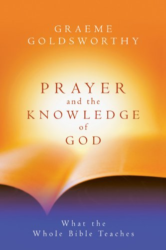 Prayer and the Knowledge of God: What the Whole Bible Teaches (0830853669) by Graeme Goldsworthy