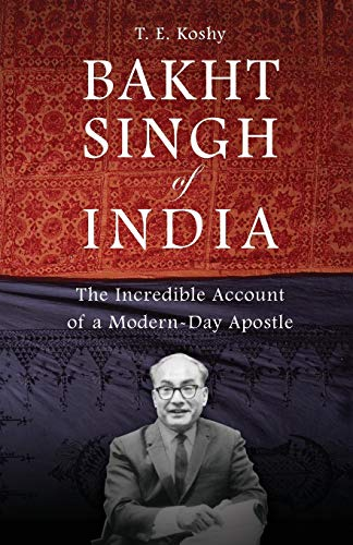 Bakht Singh of India: The Incredible Account of a Modern-Day Apostle: T. E. Koshy