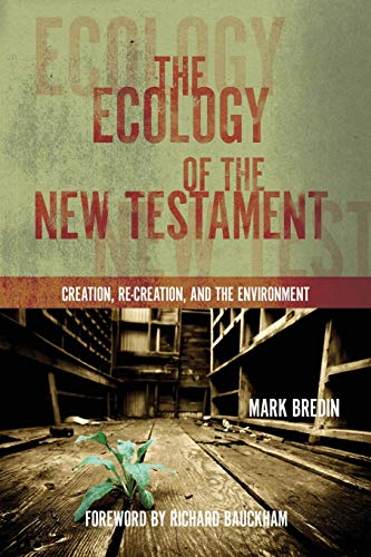 9780830856381: The Ecology of the New Testament: Creation, Re-Creation, and the Environment
