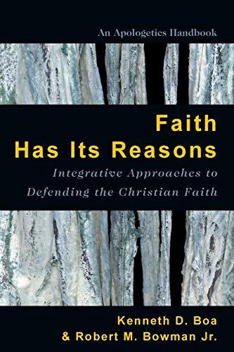9780830856480: Faith Has Its Reasons: Integrative Approaches to Defending the Christian Faith