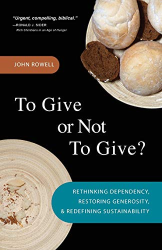 9780830857739: To Give or Not to Give: Rethinking Dependency, Restoring Generosity, and Redefining Sustainability
