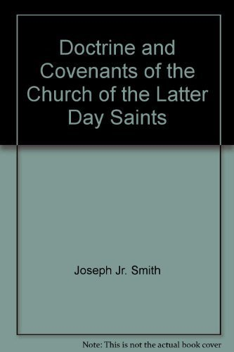 Doctrine and Covenants of the Church of the Latter Day Saints: Carefully selected from the ...