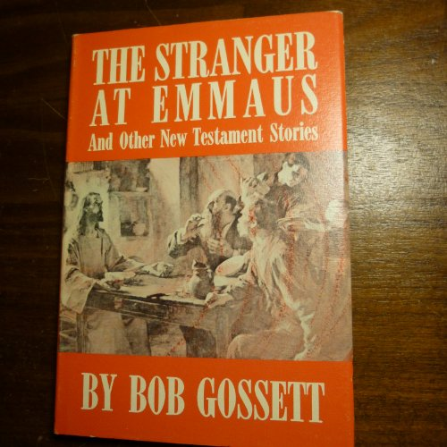 The stranger at Emmaus, and other New Testament stories: Gossett, Bob