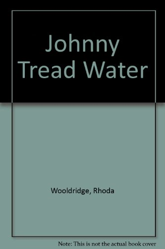 Johnny Tread Water: Wooldridge, Rhoda, Woolridge, Rhoda