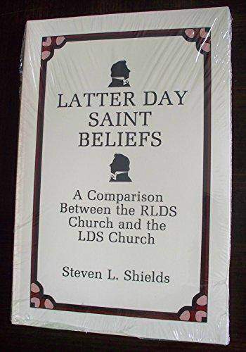 Latter Day Saint Beliefs: A Comparison Between the RLDS Church and the LDS Churc: Steven L. Shields