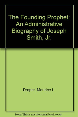 9780830905966: The Founding Prophet: An Administrative Biography of Joseph Smith, Jr.