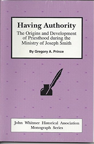 9780830906352: Having Authority: The Origins and Development of Priesthood During the Ministry of Joseph Smith (John Whitmer Historical Association Monograph)