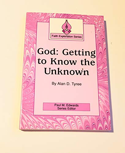 God: Getting to know the unknown (Faith exploration series): Tyree, Alan D