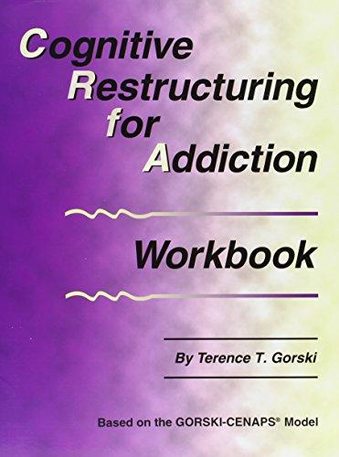 Cognitive Restructuring for Addiction Workbook: Terence T. Gorski
