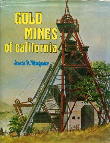 Gold Mines of California: Wagner, Jack R