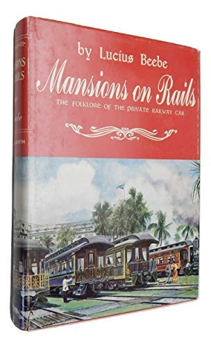 Mansions on Rails: The Folklore of The: Beebe, Lucius