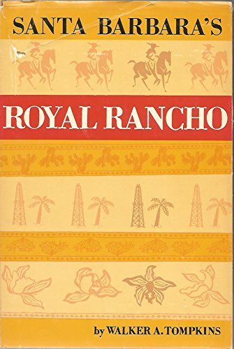 Santa Barbara's Royal Rancho the Fabulous History: TOMPKINS (Walker A.)