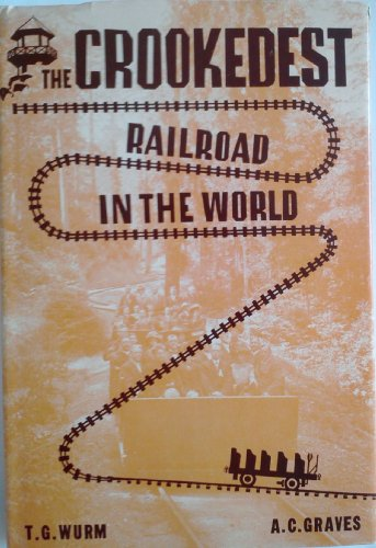 THE CROOKEDEST RAILROAD IN THE WORLD.: Wurm, T. G. and A. C. Graves.