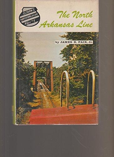 The North Arkansas Line: The Story of: Fair, James R.
