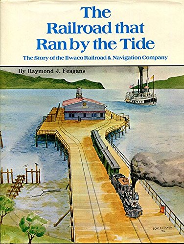 The Railroad that Ran by the Tide, the story of the Ilwaco Railroad & Navigation Co. of the State...