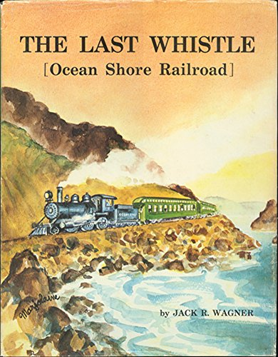 The Last Whistle : Ocean Shore Railroad: Wagner, Jack R.