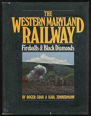 The Western Maryland Railway: Fireballs and Black Diamonds - An illustrated history of the railro...